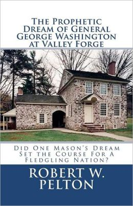 The Prophetic Dream of General George Washington at Valley Forge: A Uniquely Different Piece of American History