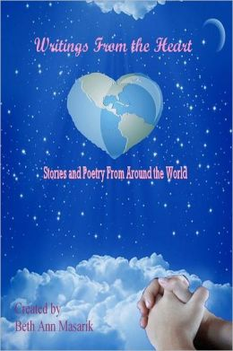 Writings from the Heart: A Collection of Poetry and Short Stories from Around the World