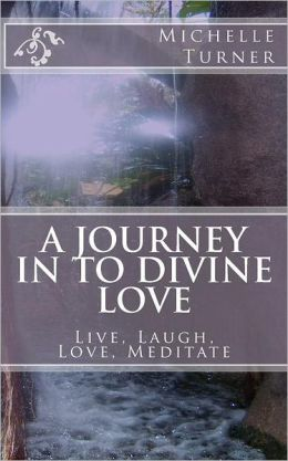 A Journey in to Divine Love: Live, Laugh, Love, Meditate