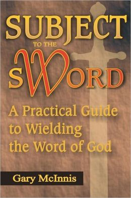 Subject to the Sword: A Practical Guide to Wielding the Word of God