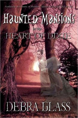 Haunted Mansions in the Heart of Dixie: Authentic Accounts of Restless Spirits in the Spooky South