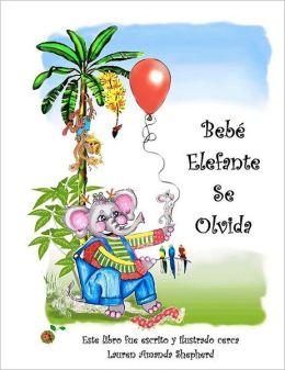 Bebe Elefante Se Olvida: The Story of Elephant Baby Forgets En Espanol for Spanish Speakers and Learners!