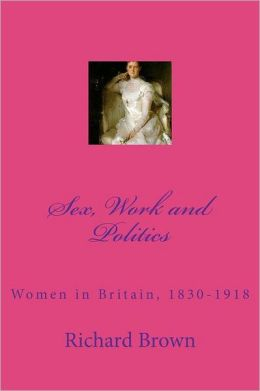 Sex, Work and Politics: Women in Britain, 1830-1918