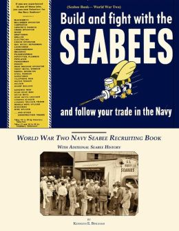 Seabee Book, World War Two, Build and Fight With The Seabees, and follow Your Trade In The Navy: World War Two Navy Seabee Recruiting Book With Aditional Seabee History