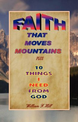 Faith That Moves Mountains: Plus 10 Things I Need from God