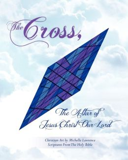 The Cross, the Altar of Jesus Christ Our Lord