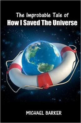 The Improbable Tale of How I Saved the Universe