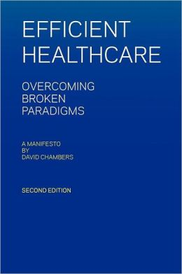 Efficient Healthcare Overcoming Broken Paradigms: A Manifesto by David Chambers