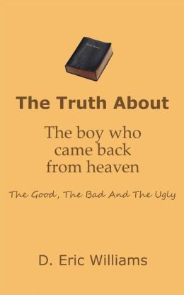The Truth about the Boy Who Came Back from Heaven: The Good, the Bad and the Ugly