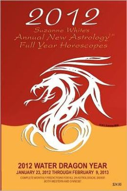 Suzanne White's Annual New Astrology Full Year Horoscopes 2012 : The Water Dragon Year, January 23, 2012 Through February 9, 2013:Complete Monthly Predictions for All 24 Astrological Signs Western and Chinese
