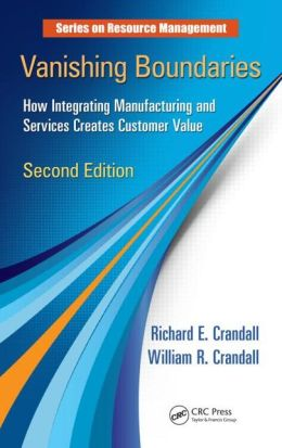Vanishing Boundaries: How Integrating Manufacturing and Services Creates Customer Value, Second Edition