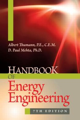 Handbook of Energy Engineering, Seventh Edition Albert Thumann and D. Paul Mehta