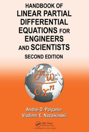 Handbook of Linear Partial Differential Equations for Engineers and Scientists, Second Edition