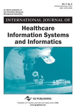 International Journal of Healthcare Information Systems and Informatics, Vol 7 Iss 4