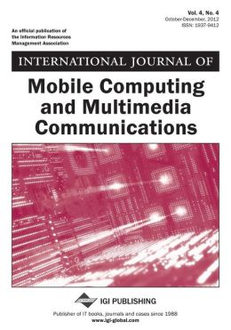International Journal of Mobile Computing and Multimedia Communications, Vol 4 ISS 4