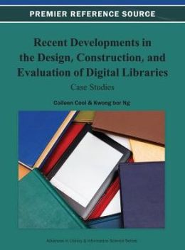 Recent Developments in the Design, Construction, and Evaluation of Digital Libraries: Case Studies