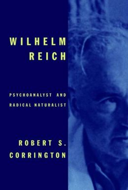 Wilhelm Reich: Psychoanalyst and Radical Naturalist