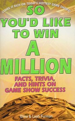 So You'd Like to Win a Million: Facts, Trivia and Inside Hints on Game Show Success