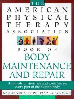 The American Physical Therapy Association Book of Body Repair & Maintenance: Hundreds of Stretches & Exercises for Every Part of the Human Body