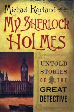 My Sherlock Holmes: Untold Stories of the Great Detective