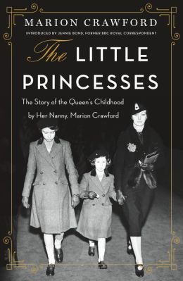The Little Princesses: The Story of the Queen's Childhood by her Nanny, Marion Crawford