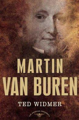Martin Van Buren: The American Presidents Series: The 8th President, 1837-1841