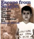Book Cover Image. Title: Escape from Saigon:  How a Vietnam War Orphan Became an American Boy, Author: Andrea Warren