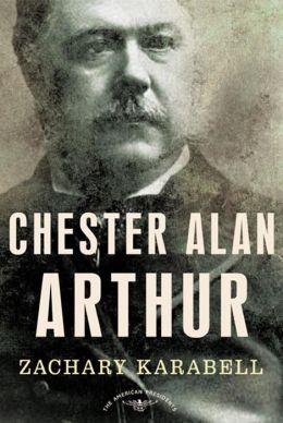 Chester Alan Arthur: The American Presidents Series: The 21st President, 1881-1885