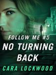 Book Cover Image. Title: Follow Me #5:  No Turning Back, Author: Cara Lockwood