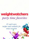 Book Cover Image. Title: Weight Watchers Party Time Favorites:  13 Can't-Miss Recipes and Cocktails for Every Occasion, Author: Weight Watchers
