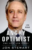 Book Cover Image. Title: Angry Optimist:  The Life and Times of Jon Stewart, Author: Lisa Rogak
