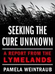 Book Cover Image. Title: Seeking the Cure Unknown:  A Report from the Lymelands, Author: Pamela Weintraub
