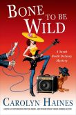 Book Cover Image. Title: Bone to Be Wild (Sarah Booth Delaney Series #15), Author: Carolyn Haines