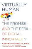 Book Cover Image. Title: Virtually Human:  The Promise--- - and the Peril---of Digital Immortality, Author: Martine Rothblatt