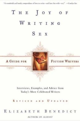 The Joy of Writing Sex: A Guide for Fiction Writers