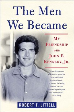 The Men We Became: My Friendship with John F. Kennedy, Jr.