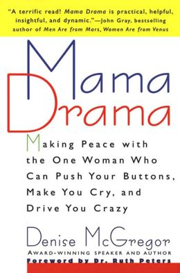 Mama Drama: Making Peace with the One Woman Who Can Push Your Buttons, Make You Cry, and Drive You Crazy