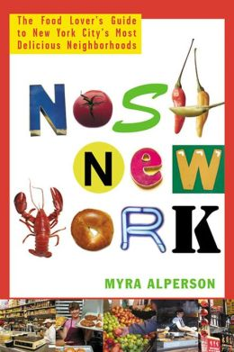 Nosh New York: The Food Lover's Guide to New York City's Most Delicious Neighborhoods