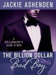 Book Cover Image. Title: The Billion Dollar Bad Boy:  A Billionaire's Club Story, Author: Jackie Ashenden