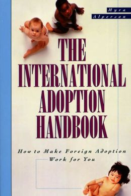 The International Adoption Handbook: How to Make Foreign Adoption Work for You