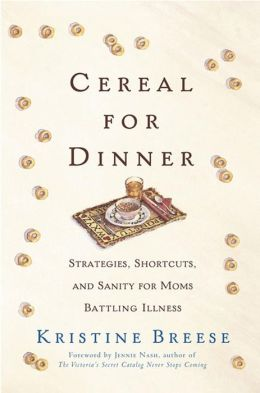 Cereal for Dinner: Strategies, Shortcuts, and Sanity for Moms Battling Illness