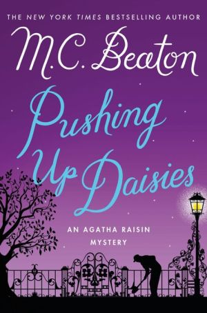 Pushing Up Daisies: An Agatha Raisin Mystery