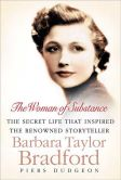 Book Cover Image. Title: The Woman of Substance:  The Secret Life That Inspired the Renowned Storyteller Barbara Taylor Bradford, Author: Piers Dudgeon