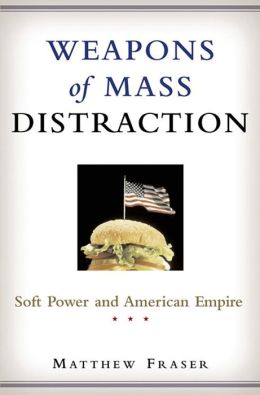 Weapons of Mass Distraction: Soft Power and American Empire