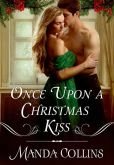 Book Cover Image. Title: Once Upon a Christmas Kiss, Author: Manda Collins