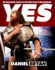 Book Cover Image. Title: Yes!:  My Improbable Journey to the Main Event of WrestleMania, Author: Daniel Bryan