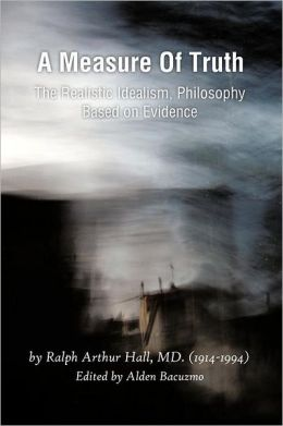 A Measure of Truth: The Realistic Idealism, Philosophy Based on Evidence