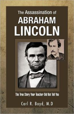 The Assassination of Abraham Lincoln: The True Story Your Teacher Did Not Tell You