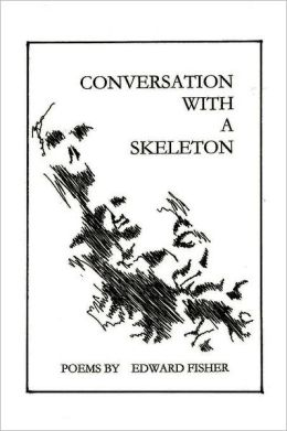 Conversation with a Skeleton: Poems by Edward Fisher