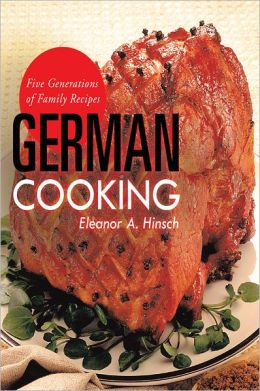 German Cooking: Five Generations of Family Recipes